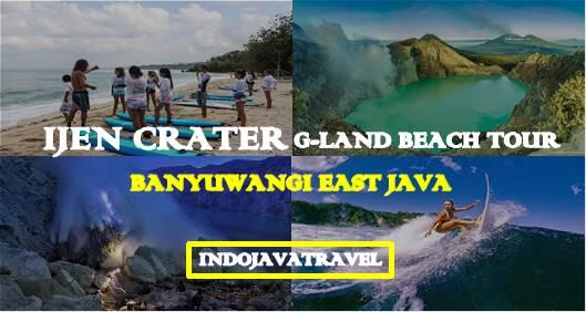 Ijen Crater G-Land Beach Tour Package 3 days